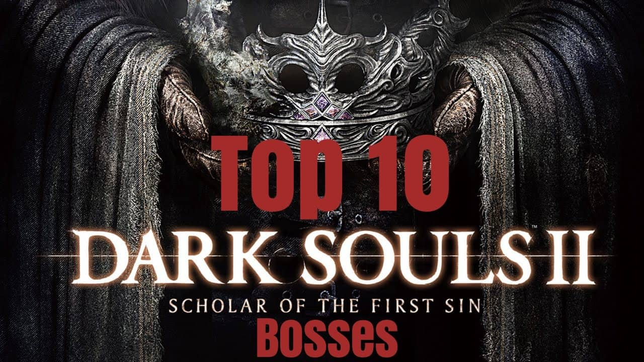 Top 10 Dark Souls II: Scholar of the First Sin Bosses