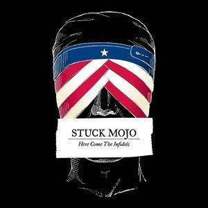 Album Review: Stuck Mojo – Here Come the Infidels (Stuck Mojo Music)